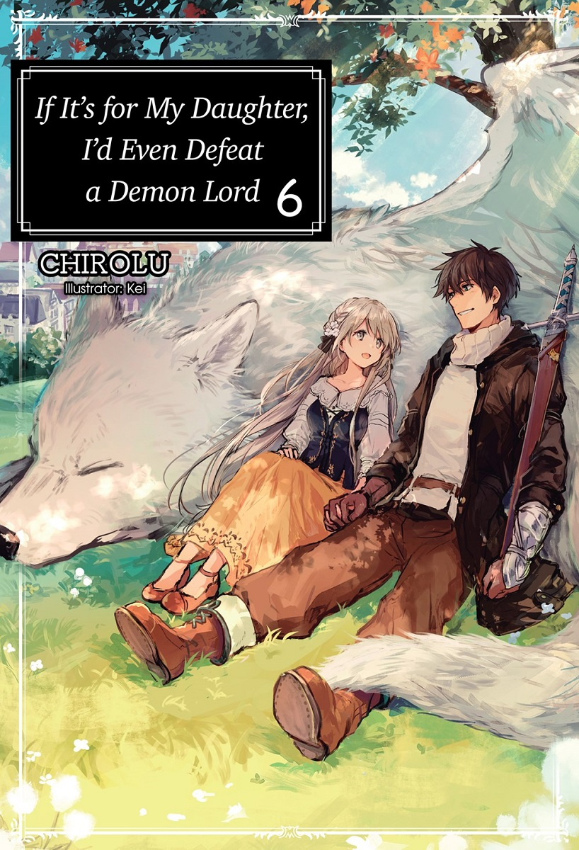 If Its For My Daughter Id Even Defeat a Demon Lord Novel Volume 6
