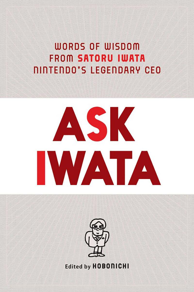 Ask Iwata Words of Wisdom from Satoru Iwata Nintendos Legendary CEO (Hardcover)